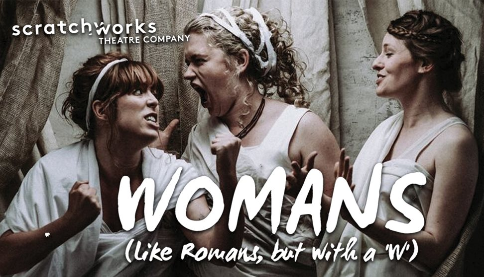 Scratchworks Theatre present WOMANS (like ROMANS but with a 'W')